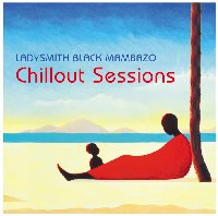 Ladysmith Black Mambazo The Chill Out Sessions